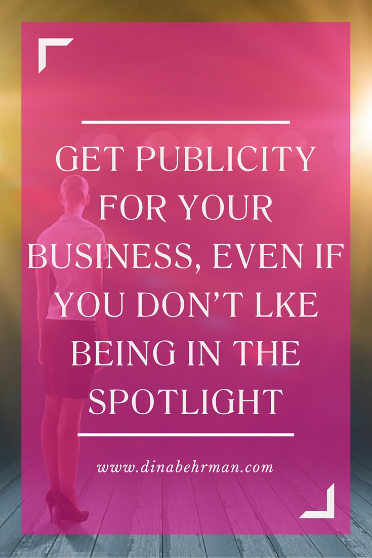 get publicity even if you don't like being in the spotlight