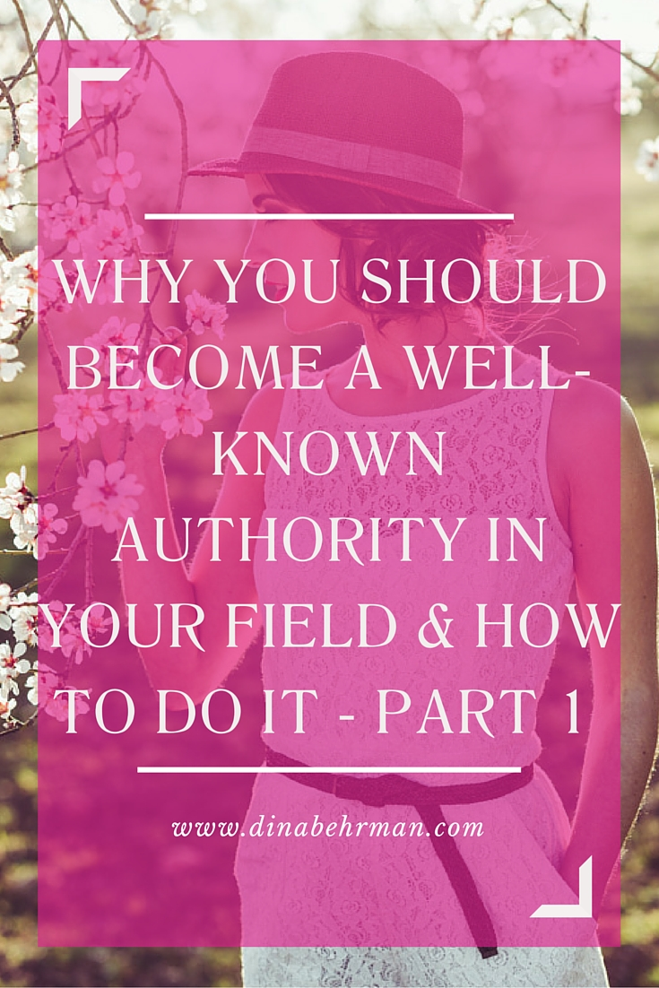 Why You Should Become A Well-Known Authority In Your Field & How To Do It - Part One