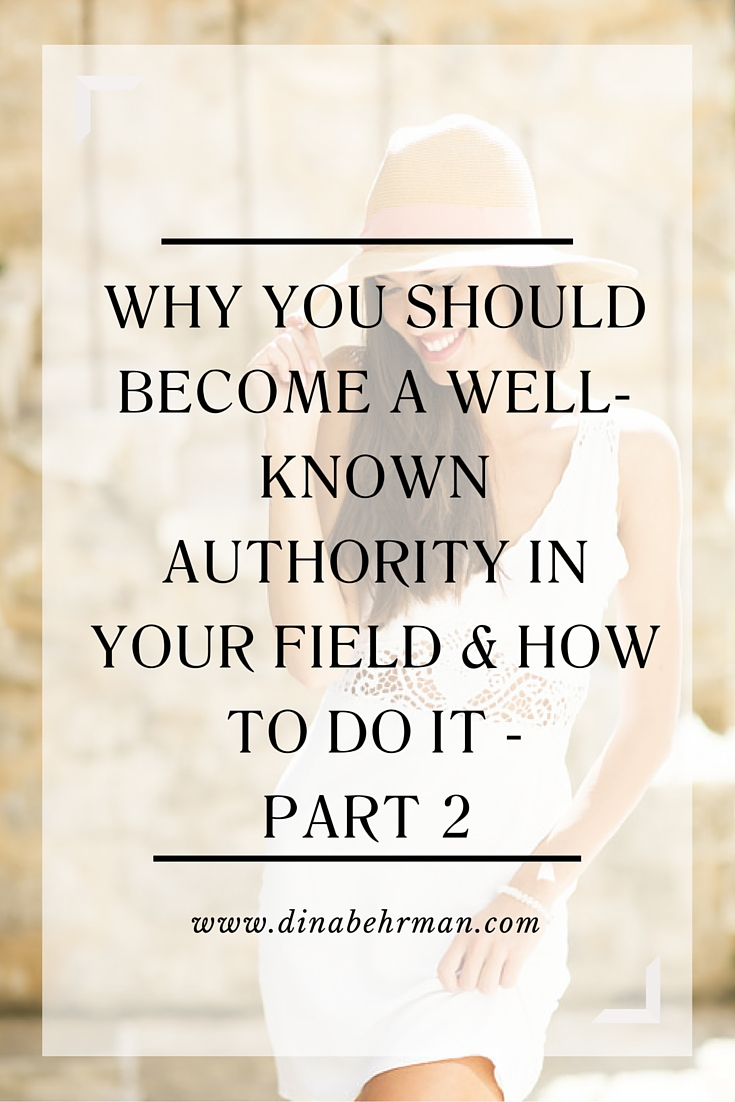 Why You Should Become A Well-Known Authority In Your Field & How To Do It - Part Two