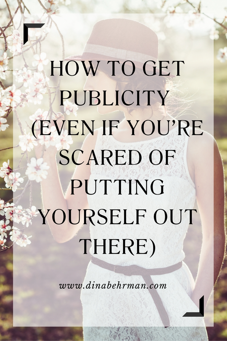 how to get publicity even if you're scared of putting yourself out there